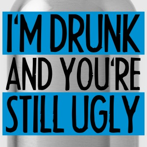 I'm Drunk And You're Still Ugly T-Shirts - Water Bottle