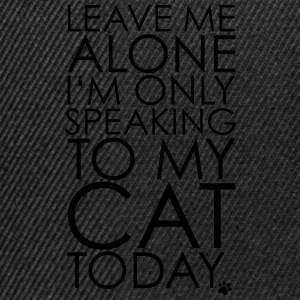 Leave me Alone, I'm only speaking to my cat today. - Snapback Cap