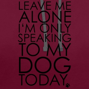 Leave me Alone, I'm only speaking to my dog today. T-Shirts - Contrast Colour Hoodie
