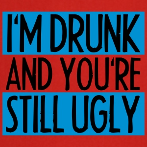 I'm Drunk And You're Still Ugly T-shirts - Förkläde