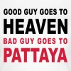 GOOD GUY GOES TO HEAVEN BAD GUY GOES TO PATTAYA - Women's T-Shirt