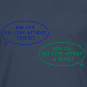 how can you live without cheese? - Männer Premium Langarmshirt