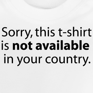 not available in your country T-shirts - Baby-T-shirt