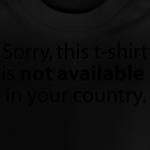 not available in your country T-shirts - Baby T-shirt