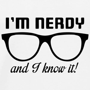 I'm nerdy and I know it! Flaschen & Tassen - Männer Premium T-Shirt
