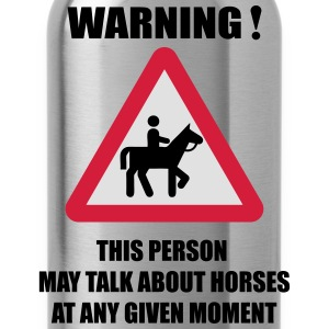 Warning - this person may talk about Horses  T-Shirts - Water Bottle