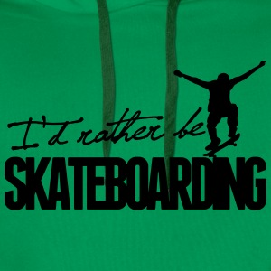 I'd rather be Skateboarding T-Shirts - Men's Premium Hoodie