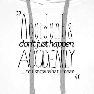 Accidents don't just happen accidently... - Men's Premium Hoodie