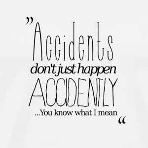 Accidents don't just happen accidently... - Men's Premium T-Shirt