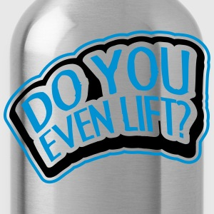 Do You Even Lift Stamp T-Shirts - Trinkflasche