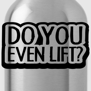 Do You Even Lift Design Koszulki - Bidon