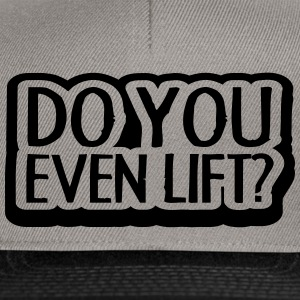 Do You Even Lift Design T-shirts - Snapback cap