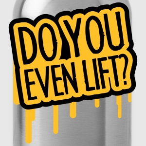 Do You Even Lift T-Shirts - Trinkflasche