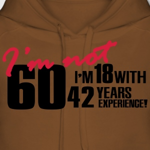 I'm not 60, I'm 18 with 42 years experience T-Shirts - Women's Premium Hoodie