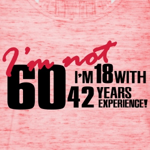 I'm not 60, I'm 18 with 42 years experience T-Shirts - Women's Tank Top by Bella