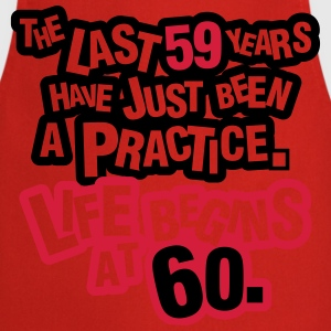 The last 59 years have just been a practice. 60! T-Shirts - Cooking Apron