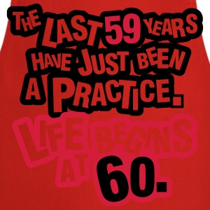 The last 59 years have just been a practice. 60! Tee shirts - Tablier de cuisine