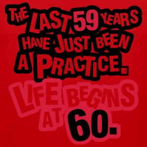 The last 59 years have just been a practice. 60! T-Shirts - Men's Premium Tank Top