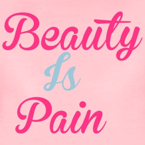 Beauty Is Pain Hoodies & Sweatshirts - Women's Premium T-Shirt