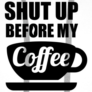 Shut up before my Coffee Tee shirts - Sweat-shirt à capuche Premium pour hommes