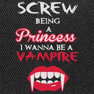 Screw being a princess, I wanna be a vampire T-Shirts - Snapback Cap