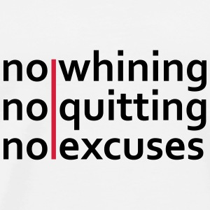 No Whining | No Quitting | No Excuses Buttons - Mannen Premium T-shirt