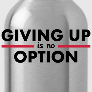 Giving Up is no Option Camisetas - Cantimplora