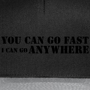YOU CAN GO FAST... Shirt - Snapback Cap