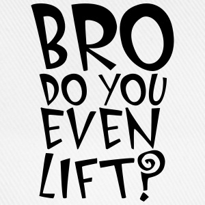 BRO Do You Even Lift T-Shirts - Baseballkappe