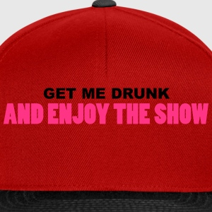get me drunk and enjoy the show BIER T-Shirts - Snapback Cap
