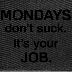 Mondays don't suck T-shirts - Snapback cap