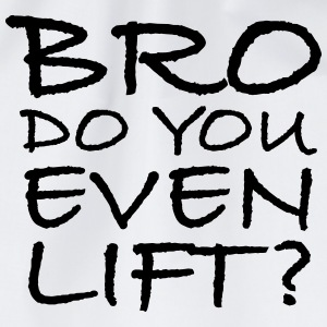 Bro Do You Even Lift? Tee shirts - Sac de sport léger
