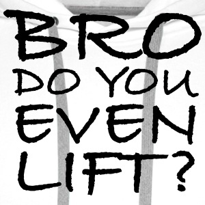 Bro Do You Even Lift? T-shirts - Premiumluvtröja herr