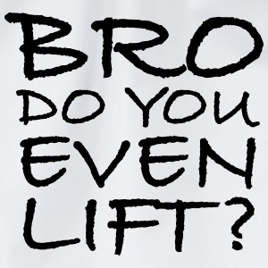 Bro Do You Even Lift? T-Shirts - Turnbeutel