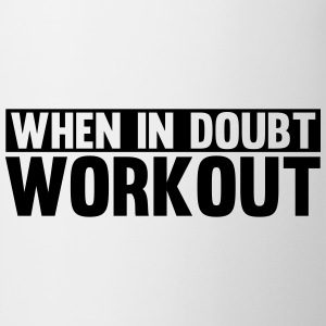 When in Doubt. Workout! Camisetas - Taza