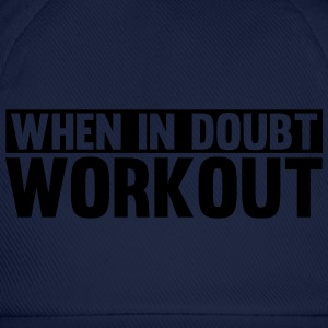 When in Doubt. Workout! Hoodies & Sweatshirts - Baseball Cap