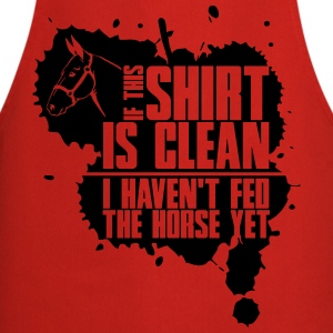 Clean? I haven't fed the horse yet T-Shirts - Cooking Apron