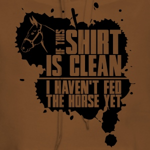 Clean? I haven't fed the horse yet T-Shirts - Women's Premium Hoodie