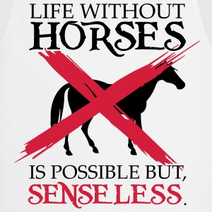 Life without horses is possible, but senseless T-Shirts - Cooking Apron