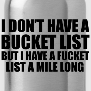 I Don't Have A Bucket List Felpe - Borraccia