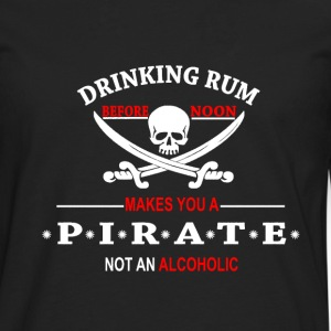 Drinking Rum before noon makes you a pirate T-Shirts - Men's Premium Longsleeve Shirt