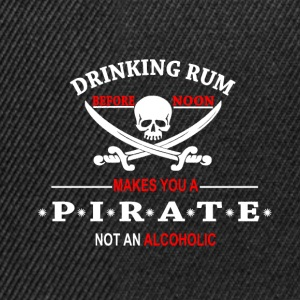 Drinking Rum before noon makes you a pirate T-Shirts - Snapback Cap