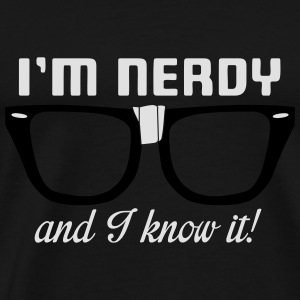 I'm nerdy and I know it! Kids & Babies - Men's Premium T-Shirt