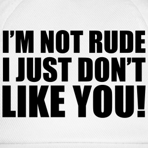 I'm Not Rude T-Shirts - Baseball Cap