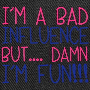 I'm A Bad Influence Hoodies & Sweatshirts - Snapback Cap