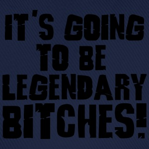it's going to be legendary bitches 1c Hoodies & Sweatshirts - Baseball Cap