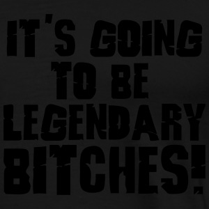 it's going to be legendary bitches 1c Bukser & shortser - Premium T-skjorte for menn