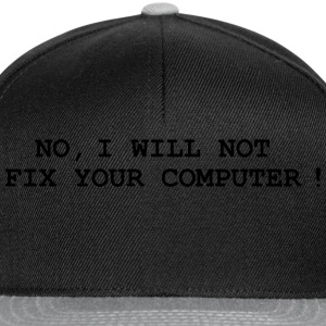 No, I will not fix your computer ! Magliette - Snapback Cap