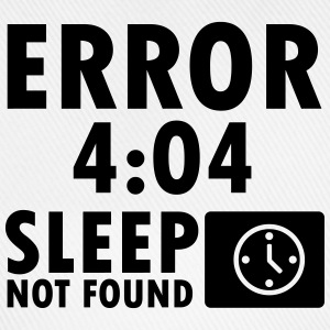 Error 4:04, sleep not found T-shirts - Baseballkasket