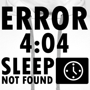 Error 4:04, sleep not found T-shirts - Mannen Premium hoodie